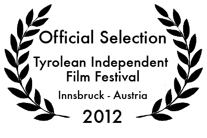Official Selection at Tyrolean Independent Film Festival in Innsbruck, Austria 2012